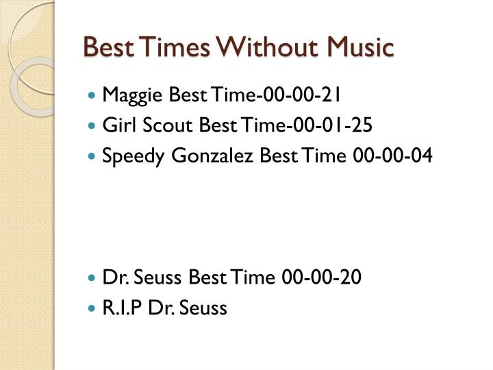 Best Times Without Music