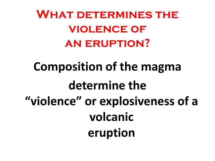 What determines the violence of an eruption