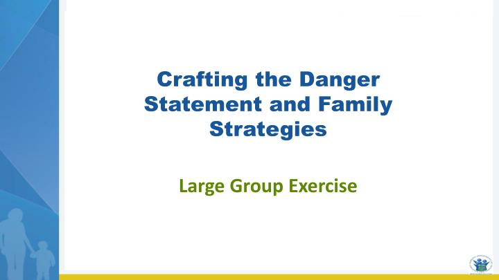 Crafting the Danger Statement and Family Strategies