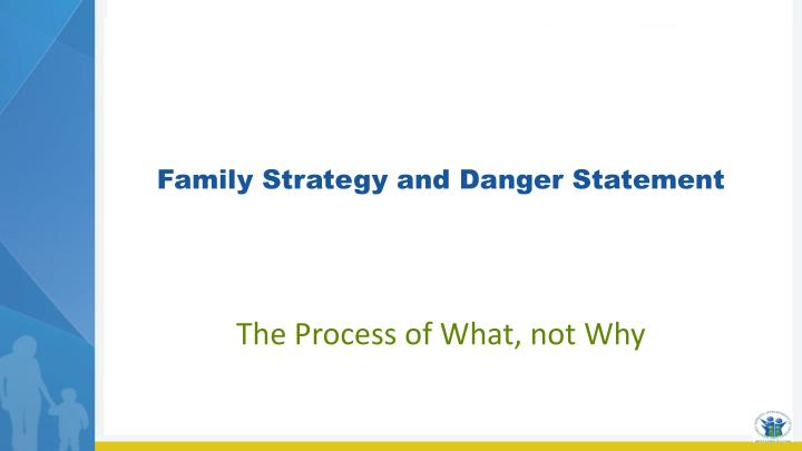 Family Strategy and Danger Statement