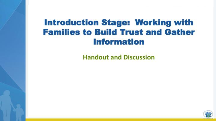 Introduction Stage:  Working with Families to Build Trust and Gather Information