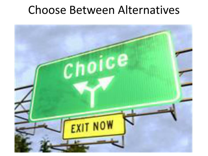 Choose Between Alternatives