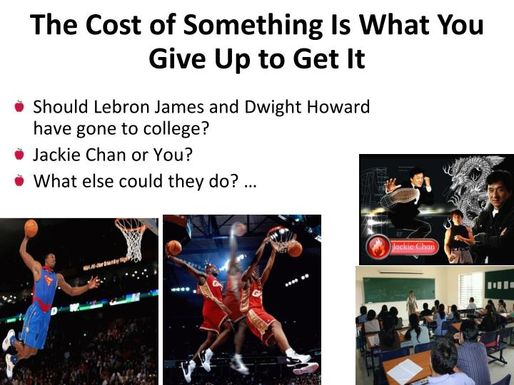 The Cost of Something Is What You Give Up to Get It