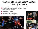 the cost of something is what you give up to get it1