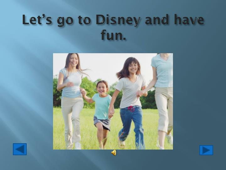 Let's go to Disney and have fun.