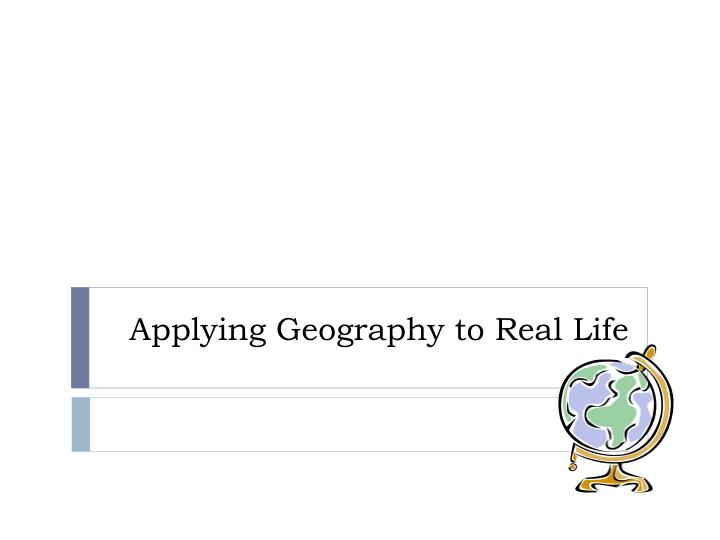 applying geography to real life
