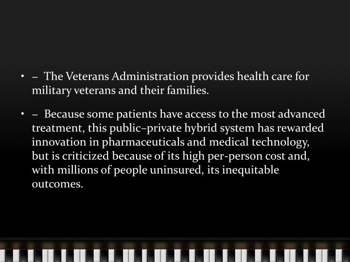 − The Veterans Administration provides health care for military veterans and their families.