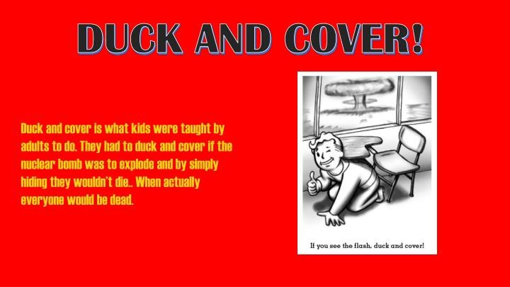 DUCK AND COVER!