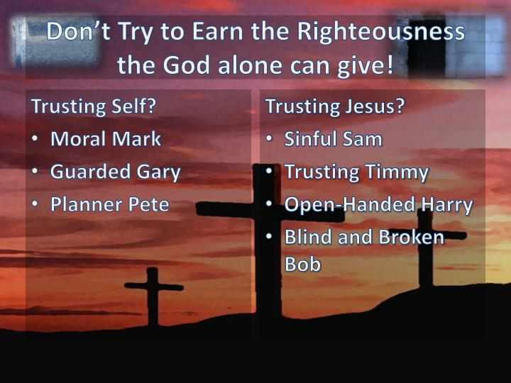 Don't Try to Earn the Righteousness the God alone can give!