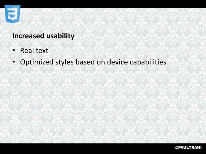 Increased usability