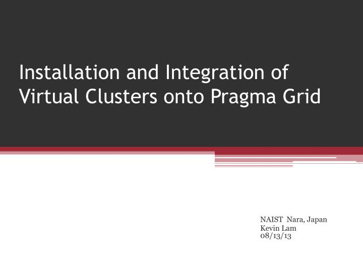 Installation and Integration of Virtual Clusters onto