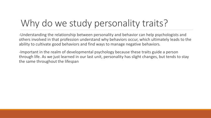 Why do we study personality traits?