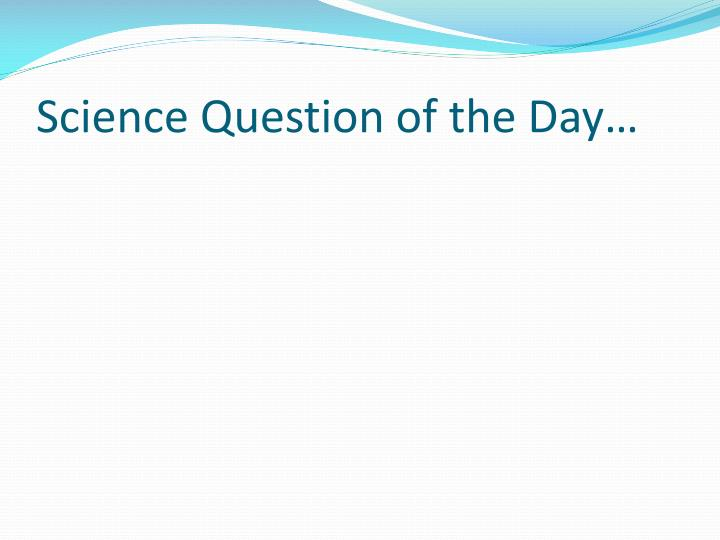 Science Question of the Day…