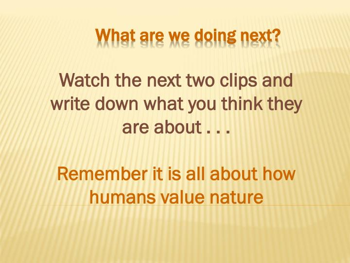 Watch the next two clips and write down what you think they are about . . .