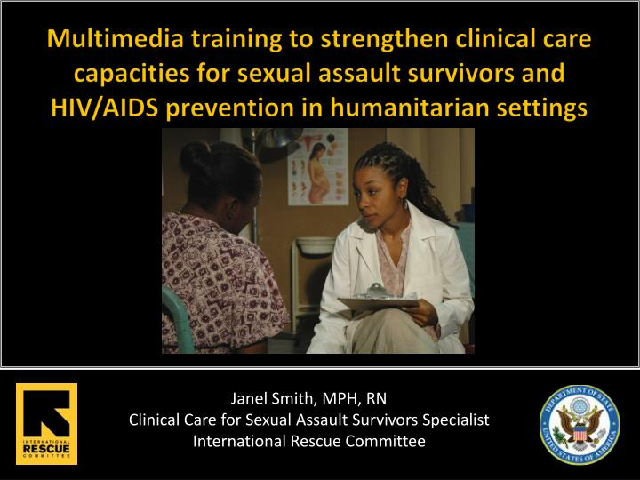 Multimedia training to strengthen clinical care capacities for sexual assault survivors and HIV/AIDS...