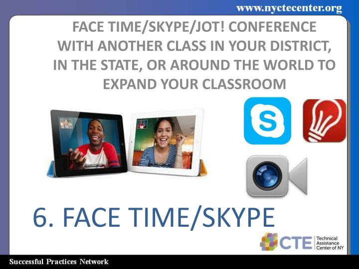 FACE TIME/SKYPE/JOT! CONFERENCE  WITH ANOTHER CLASS IN YOUR DISTRICT, IN THE STATE, OR AROUND THE WORLD TO EXPAND YOUR CLASSROOM