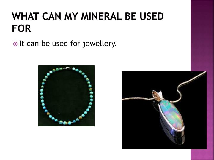 What can my mineral be used for