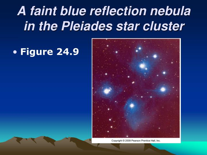 A faint blue reflection nebula in the Pleiades star cluster