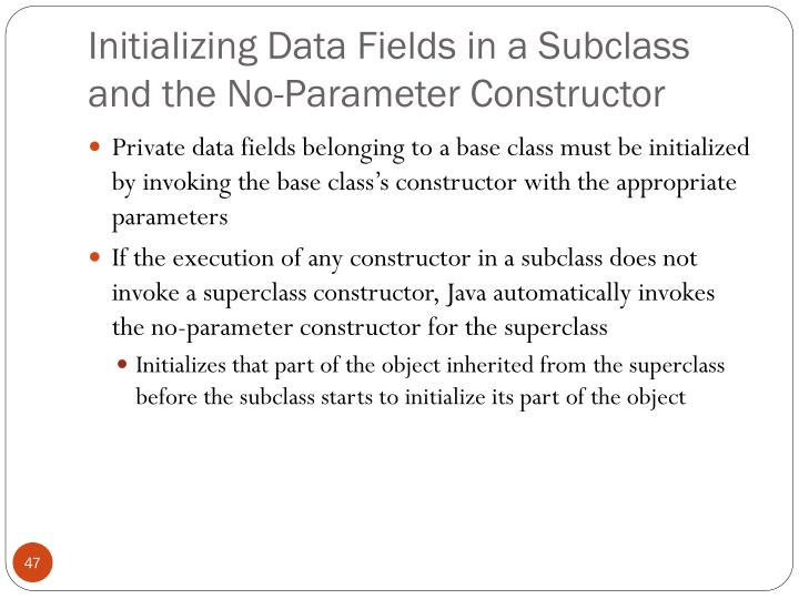 Initializing Data Fields in a Subclass and the No-Parameter Constructor