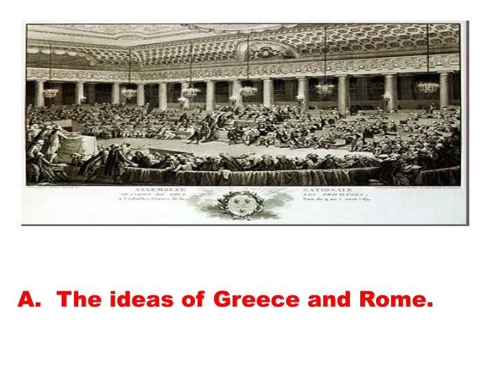A.  The ideas of Greece and Rome.