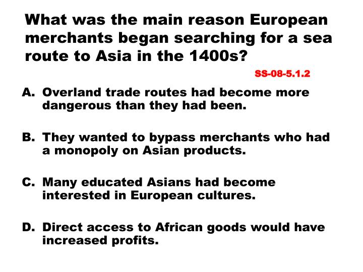 What was the main reason European merchants began searching for a sea route to Asia in the 1400s?