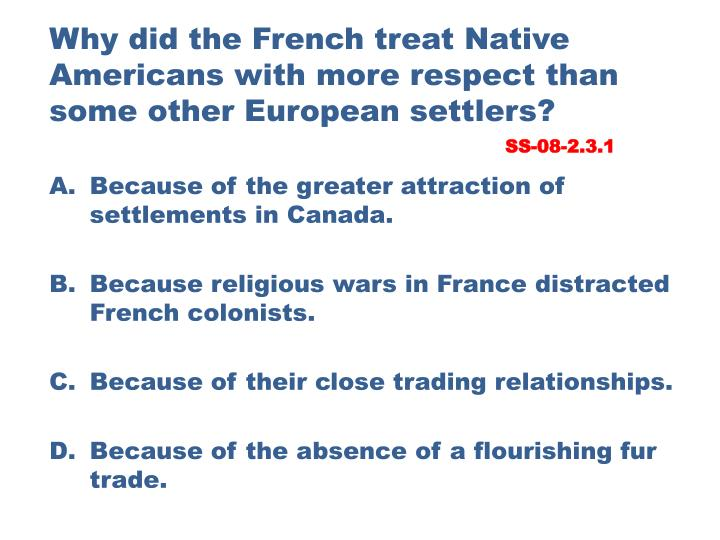 Why did the French treat Native Americans with more respect than some other European settlers?