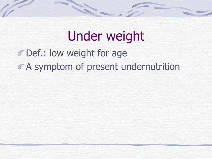 Under weight