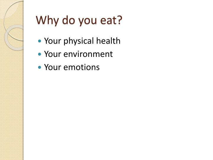 Why do you eat?