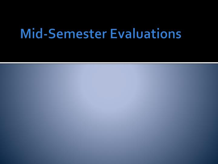 Mid-Semester Evaluations