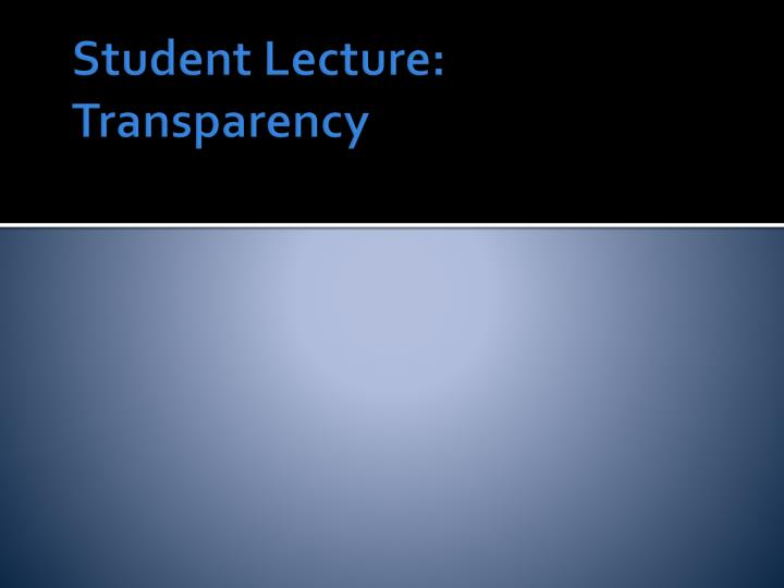 Student Lecture: Transparency