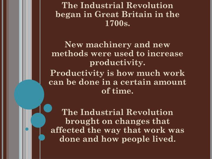 The Industrial Revolution began in Great Britain in the 1700s.