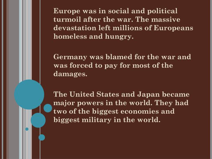 Europe was in social and political turmoil after the war. The massive devastation left millions of Europeans homeless and hungry.