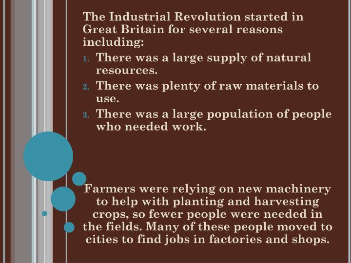 The Industrial Revolution started in Great Britain for several reasons including: