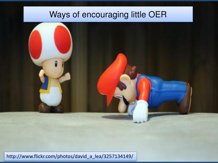 Ways of encouraging little OER