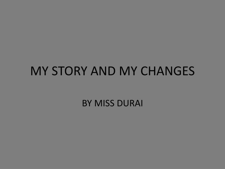 my story and my changes