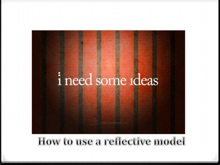 How to use a reflective model