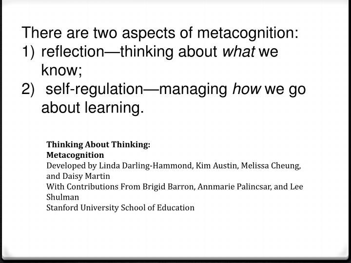 There are two aspects of metacognition: