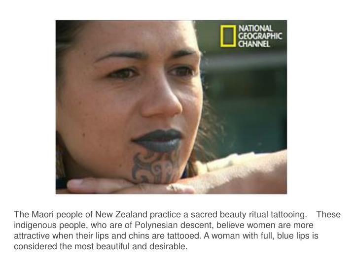 The Maori people of New Zealand practice a sacred beauty ritual