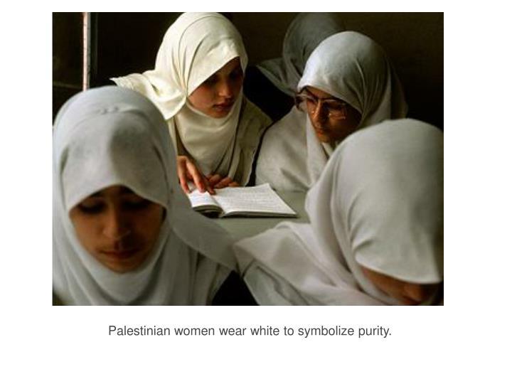 Palestinian women wear white to symbolize purity.