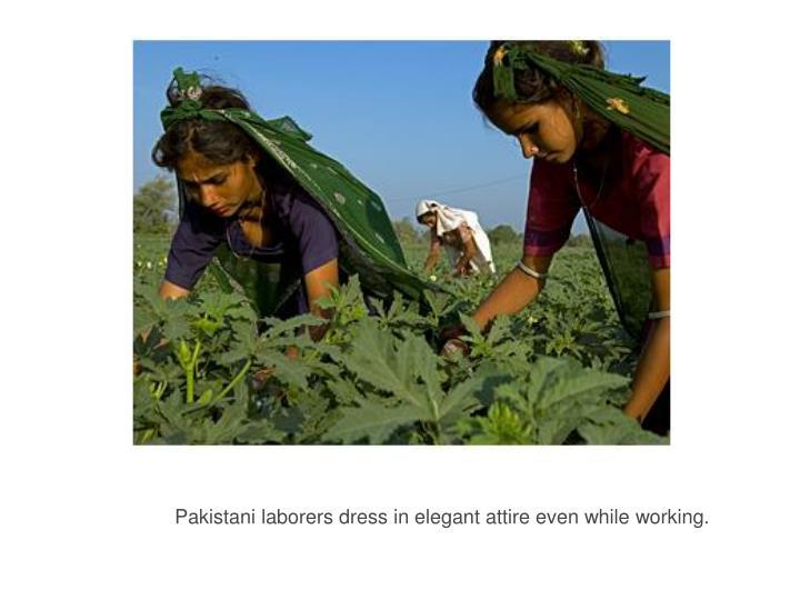 Pakistani laborers dress in elegant attire even while working.