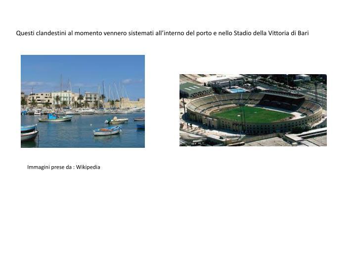 Questi clandestini al momento vennero sistemati all'interno del porto e nello Stadio della Vittoria di Bari