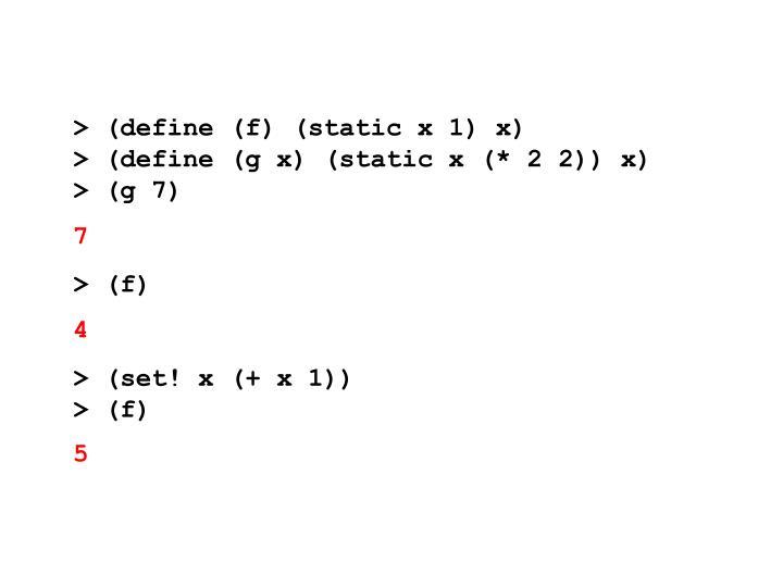 > (define (f) (static x 1) x)