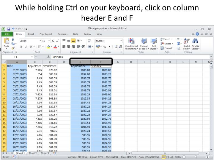 While holding Ctrl on your keyboard, click on column header E and F