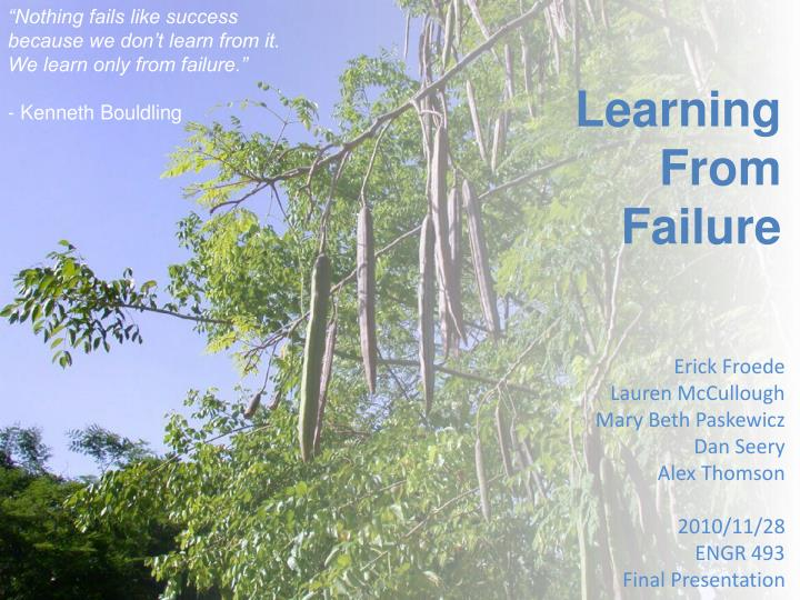 """""""Nothing fails like success because we don't learn from it. We learn only from failure."""""""