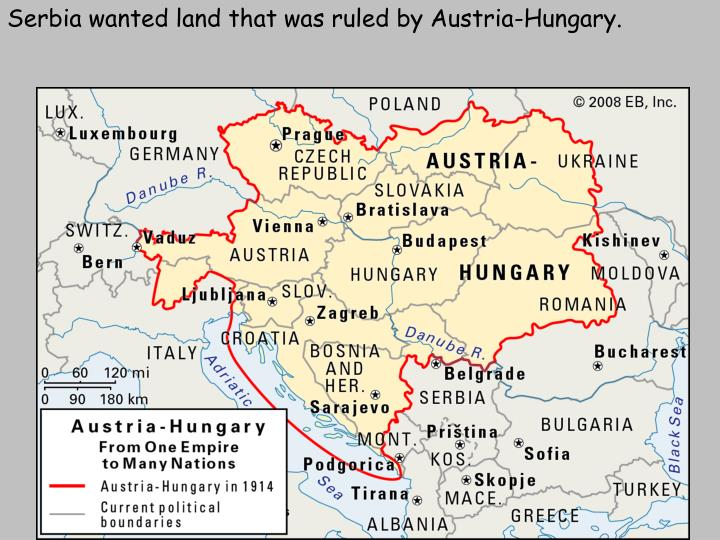 Serbia wanted land that was ruled by Austria-Hungary.