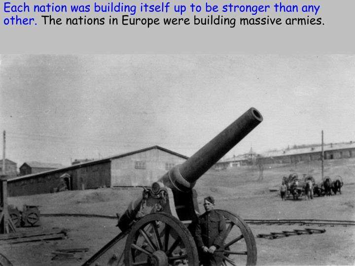 Each nation was building itself up to be stronger than any other.