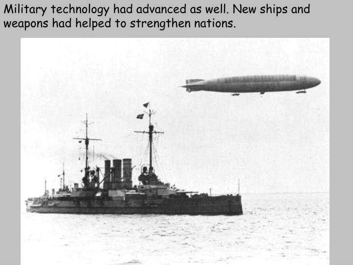Military technology had advanced as well. New ships and weapons had helped to strengthen nations.