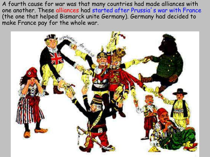 A fourth cause for war was that many countries had made alliances with one another. These