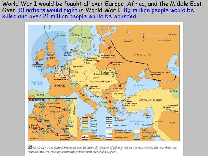 World War I would be fought all over Europe, Africa, and the Middle East. Over