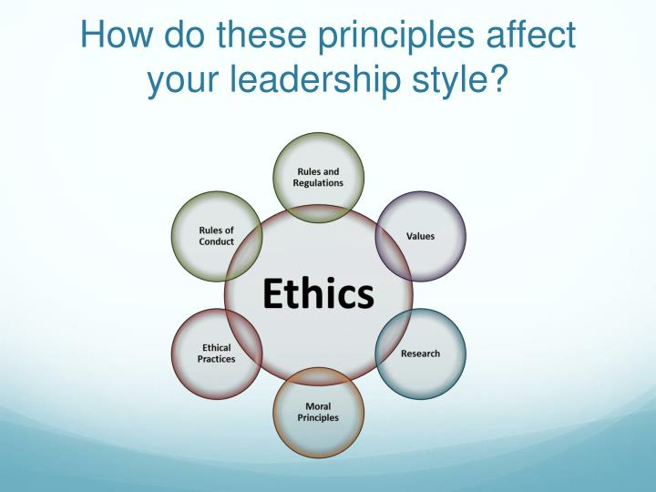 How do these principles affect your leadership style?